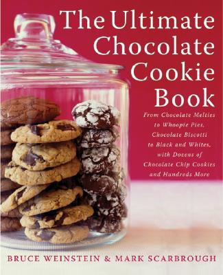 The Ultimate Chocolate Cookie Book: From Chocolate Melties to Whoopie Pies, Chocolate Biscotti to Black and Whites, with Dozens of Chocolate Chip Cookies and Hundreds More - Weinstein, Bruce, PhD, and Scarbrough, Mark
