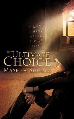 The Ultimate Choice - Shultz, Mashea