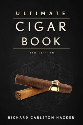 The Ultimate Cigar Book: 4th Edition - Hacker, Richard Carleton