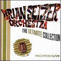 The Ultimate Collection: Recorded Live - Brian Setzer Orchestra