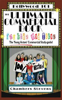 The Ultimate Commercial Book for Kids and Teens: The Young Actors' Commercial Study-Guide! - Stevens, Chambers, and Rolle-Whatley, Renee (Editor), and Hope, Nathan (Photographer)
