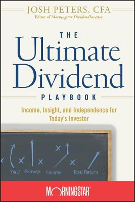 The Ultimate Dividend Playbook: Income, Insight, and Independence for Today's Investor - Morningstar Inc, and Peters, Josh