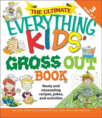 The Ultimate Everything Kids' Gross Out Book: Nasty and Nauseating Recipes, Jokes and Activities - Blair, Beth L