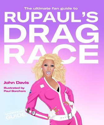 The Ultimate Fan Guide to Rupaul's Drag Race - Davis, John