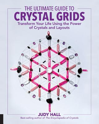The Ultimate Guide to Crystal Grids: Transform Your Life Using the Power of Crystals and Layouts - Hall, Judy