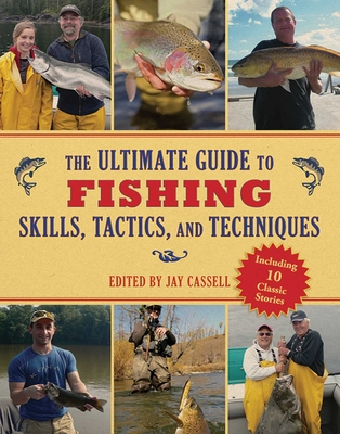 The Ultimate Guide to Fishing Skills, Tactics, and Techniques - Cassell, Jay