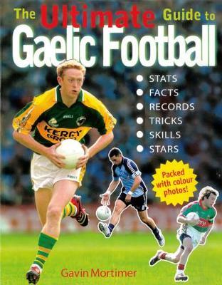 The Ultimate Guide to Gaelic Football - Mortimer, Gavin
