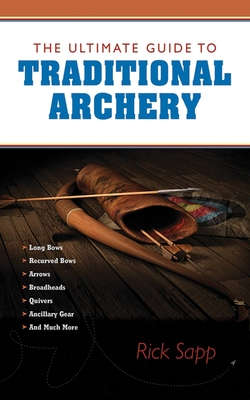 The Ultimate Guide to Traditional Archery - Sapp, Rick