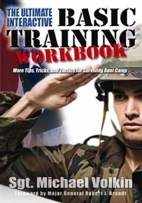 The Ultimate Interactive Basic Training Workbook: What You Must Know to Survive and Thrive in Boot Camp - Volkin, Michael C, Sergeant