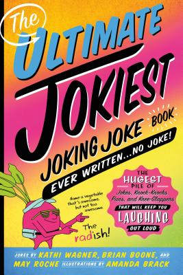 The Ultimate Jokiest Joking Joke Book Ever Written . . . No Joke!: The Hugest Pile of Jokes, Knock-Knocks, Puns, and Knee-Slappers That Will Keep You Laughing Out Loud - Wagner, Kathi, and Boone, Brian, and Roche, May