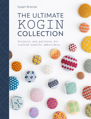 The Ultimate Kogin Collection: Projects and Patterns for Counted Sashiko Embroidery - Briscoe, Susan