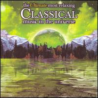 The Ultimate Most Relaxing Classical Music in the Universe - Alain Plan�s (piano); Annerose Schmidt (piano); Baroque Strings Z�rich; Bruno-Leonardo Gelber (piano);...