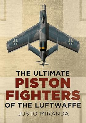 The Ultimate Piston Fighters of the Luftwaffe - Miranda, Justo