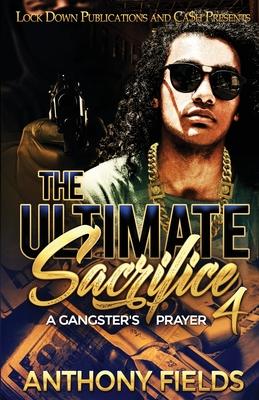 The Ultimate Sacrifice 4: A Gangster's Prayer - Fields, Anthony