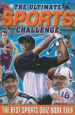 The Ultimate Sports Challenge: The Best Sports Quiz Book Ever - White, John A