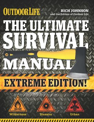 The Ultimate Survival Manual: Outdoor Life Extreme Edition - Johnson, Rich