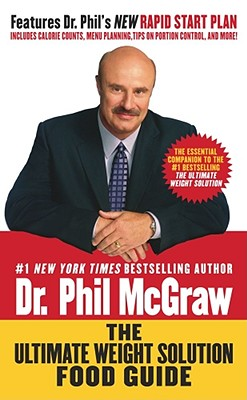 The Ultimate Weight Solution Food Guide - McGraw, Phillip C, Ph.D., and McGraw, Phil, Dr.