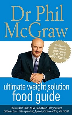 The Ultimate Weight Solution Food Guide - McGraw, Phillip, Dr.