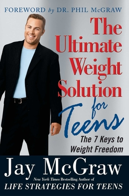 The Ultimate Weight Solution for Teens - McGraw, Jay