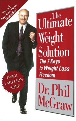 The Ultimate Weight Solution: The 7 Keys to Weight Loss Freedom - McGraw, Phillip C, Ph.D., and McGraw, Phil, Dr.