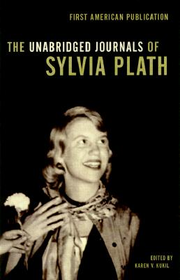 The Unabridged Journals of Sylvia Plath - Plath, Sylvia, and Kukil, Karen V (Editor)