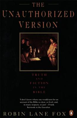 The Unauthorized Version: Truth and Fiction in the Bible - Lane Fox, Robin