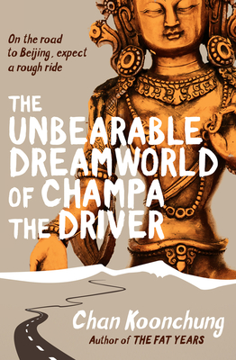 The Unbearable Dreamworld of Champa the Driver - Koonchung, Chan, and Harman, Nicky (Translated by)