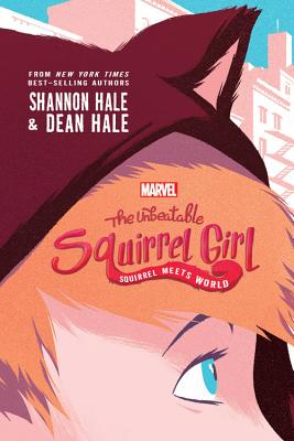 The Unbeatable Squirrel Girl: Squirrel Meets World - Hale, Shannon, and Hale, Dean