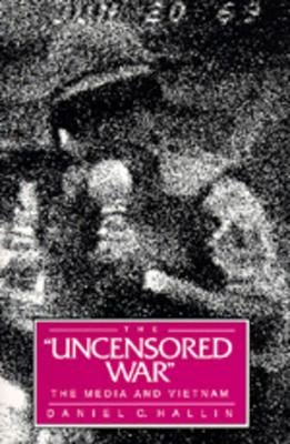 The Uncensored War: The Media and Vietnam - Hallin, Daniel C