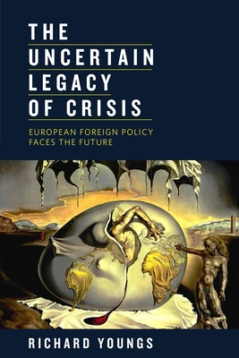 The Uncertain Legacy of Crisis: European Foreign Policy Faces the Future - Youngs, Richard