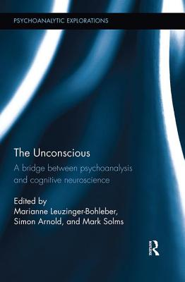 The Unconscious: A Bridge Between Psychoanalysis and Cognitive Neuroscience - Leuzinger-Bohleber, Marianne (Editor), and Arnold, Simon (Editor), and Solms, Mark (Editor)