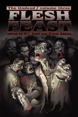 The Undead: Flesh Feast (Zombie Anthology) - Greatshell, Walter, and Snell, D L (Editor), and Adkins, Travis (Editor)