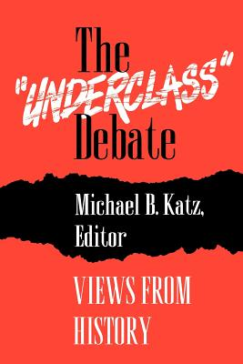 "The ""Underclass"" Debate: Views from History - Katz, Michael B (Editor)"