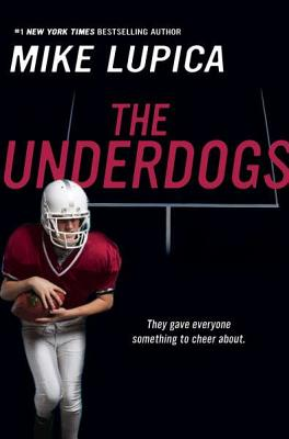 The Underdogs - Lupica, Mike