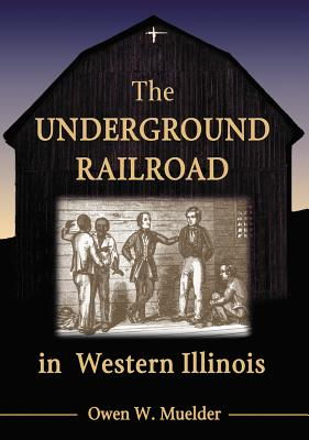 The Underground Railroad in Western Illinois - Muelder, Owen W