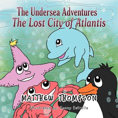 The Undersea Adventures: The Lost City of Atlantis - Thompson, Matthew