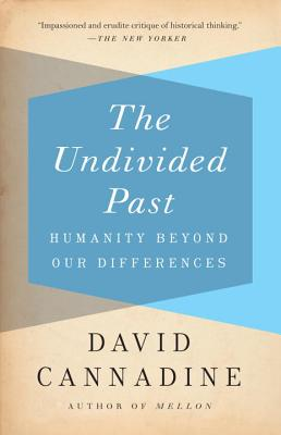 The Undivided Past: Humanity Beyond Our Differences - Cannadine, David