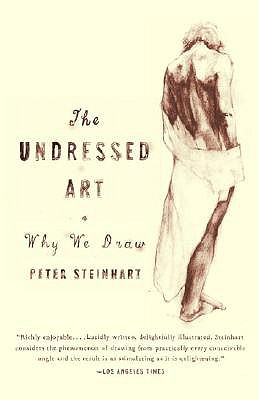 The Undressed Art: Why We Draw - Steinhart, Peter