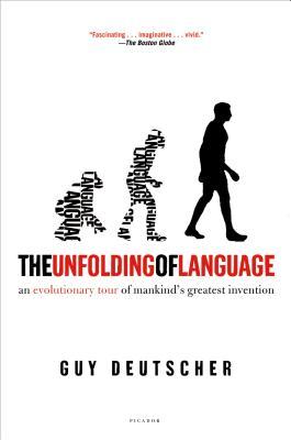 The Unfolding of Language: An Evolutionary Tour of Mankind's Greatest Invention - Deutscher, Guy