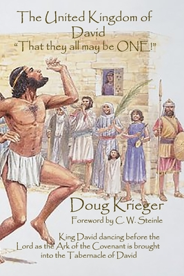 The United Kingdom of David: . . . That they all may be ONE - Steinle, C W (Foreword by), and Krieger, Doug