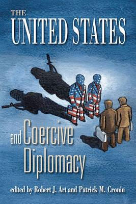The United States and Coercive Diplomacy - Art, Robert J (Editor), and Cronin, Patrick M (Editor)
