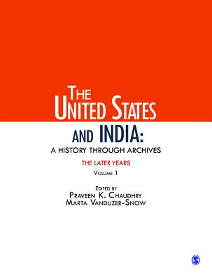 The United States and India: A History Through Archives: The Later Years: Volume 1 - Chaudhry, Praveen K. (Editor), and Vanduzer-Snow, Marta (Editor)