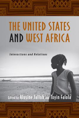 The United States and West Africa: Interactions and Relations - Jalloh, Alusine (Editor)