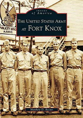 The United States Army at Fort Knox - Rector, Matthew D