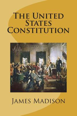 The United States Constitution - Madison, James