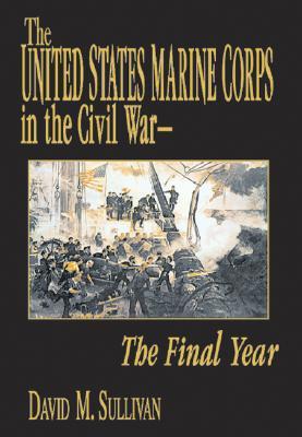 The United States Marine Corps in the Civil War - Sullivan, David M