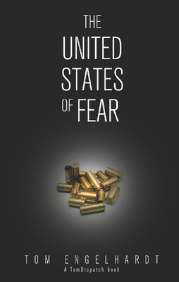 The United States of Fear - Engelhardt, Tom