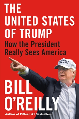 The United States of Trump: How the President Really Sees America - O'Reilly, Bill