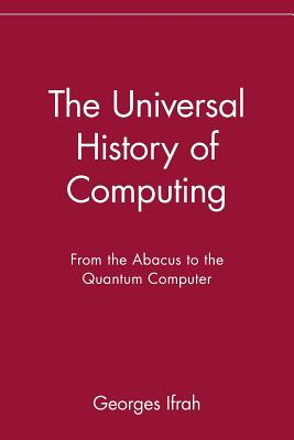 The Universal History of Computing: From the Abacus to the Quantum Computer - Ifrah, Georges, and Harding, E F (Translated by)