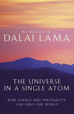 The Universe in a Single Atom: How Science and Spirituality Can Serve Our World - The Dalai Lama, His Holiness